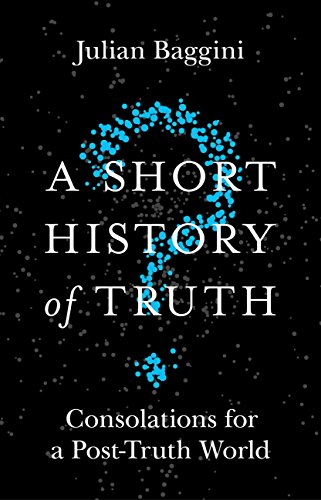 PDF Gratis A Short History of Truth: Consolations for a Post-Truth World