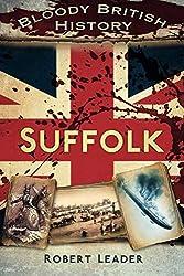 Bloody British History: Suffolk (Bloody History)