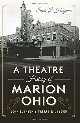 A Theatre History of Marion, Ohio: John Eberson's Palace & Beyond (Landmarks)