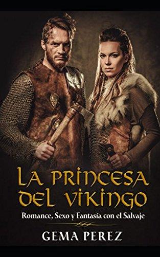 La Princesa del Vikingo: Romance, Sexo y Fantasía con el Salvaje (Novela de Fantasía, Romance y Erótica)