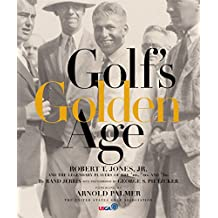 Golf's Golden Age Bobby Jones and the Legendary Players of the 20's and 30's