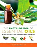 The Encyclopedia of Essential Oils: The Complete Guide to the Use of Aromatic Oils In Aromatherapy, Herbalism, Health, and Well Being by Lawless, Julia (2013) Paperback