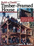 Build a Classic Timber-Framed House: Written by Jack Sobon, 1994 Edition, Publisher: Storey Books [Paperback]
