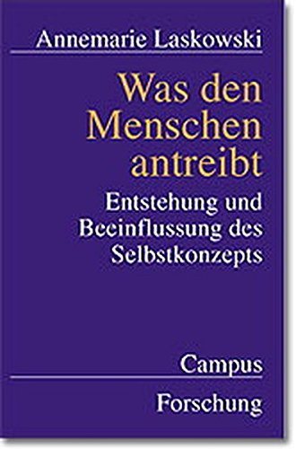 Was den Menschen antreibt: Entstehung und Beeinflussung des Selbstkonzepts (Campus Forschung)