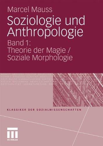 Soziologie und Anthropologie: Band 1: Theorie der Magie/Soziale Morphologie (Klassiker der Sozialwissenschaften) (German Edition)