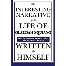 The Interesting Narrative of the Life of Olaudah Equiano: Written by Himself: (An African American Heritage Book)
