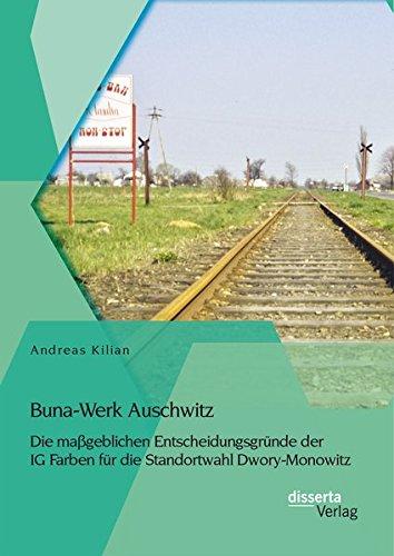 Buna (Buna-Werk Auschwitz: Die maßgeblichen Entscheidungsgründe der Ig Farben für die Standortwahl Dwory-Monowitz)