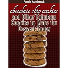 Delicious Cookie Recipes - Chocolate Chip Cookies and Other Fabulous Cookies to Make For Dessert Today (Chocolate Chip Lover's Series Book 1) (English Edition)