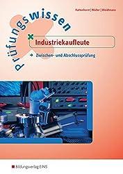 Prüfungsvorbereitung: Prüfungswissen Industriekaufleute: Zwischen- und Abschlussprüfung