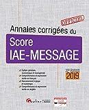 Annales corrigées du Score IAE-Message 2019 - Culture générale, économique et managériale, compréhension et expression écrite en français, ... compréhension et expression écrite en anglais