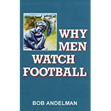Why Men Watch Football: A Report from the Couch by Bob Andelman (2000-03-01)