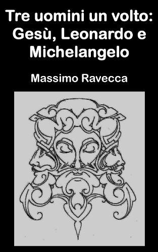 Tre uomini un volto: Gesù, Leonardo e Michelangelo (Il Genio Vol. 1)