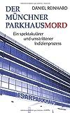 Der Münchner Parkhausmord: Ein spektakulärer und umstrittener Indizienprozess von Daniel Reinhard