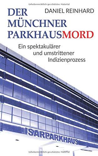 Buchseite und Rezensionen zu 'Der Münchner Parkhausmord: Ein spektakulärer und umstrittener Indizienprozess' von Daniel Reinhard