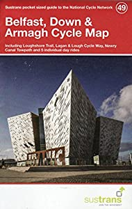 Belfast, Down & Armagh Cycle Map 49: Including Loughshore Trail, Lagan & Lough Cycle Way, Newry Canal Towpath and 5 Individual Day Rides (National Cycle Network Maps)