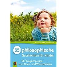 55 Philosophische Geschichten für Kinder: Mit Frageimpulsen zum Nach- und Weiterdenken - Klasse 1-6