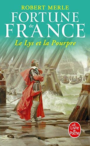 Fortune de France, tome 10 : Le Lys et la pourpre par Robert Merle
