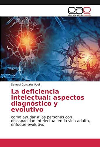 La deficiencia intelectual: aspectos diagnóstico y evolutivo: como ayudar a las personas con discapacidad intelectual en la vida adulta, enfoque evolutivo