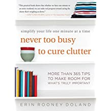 Never Too Busy to Cure Clutter: Simplify Your Life One Minute at a Time by Erin Rooney Doland (2016-01-26)