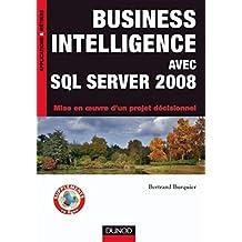 Business Intelligence avec SQL Server 2008 : Mise en oeuvre d'un projet décisionnel (Applications & métiers)