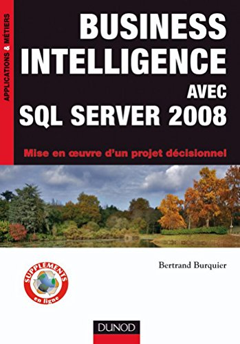 Business Intelligence avec SQL Server 2008 : Mise en oeuvre d'un projet décisionnel (Applications & métiers)