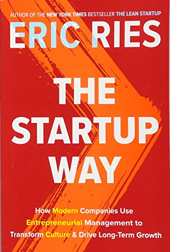 The Startup Way: The Revolutionary Way of Working That Will Change How Companies Thrive and Grow