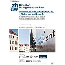 Business Process Management 2011 - Status quo und Zukunft: Eine empirische Studie im deutschsprachigen Raum