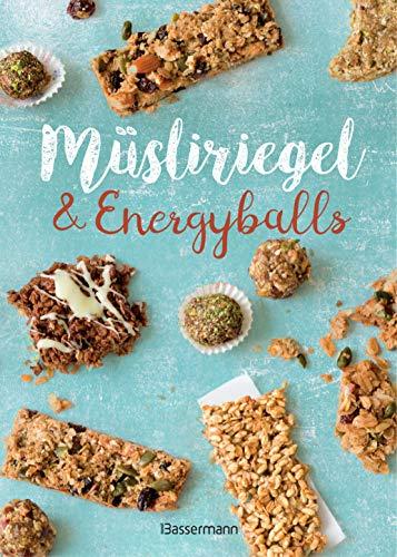 Müsliriegel und Energyballs. Die besten Rezepte für leckere Energiespender: Powersnacks für Beruf, Freizeit, Schule, Kindergarten oder einfach zwischendurch