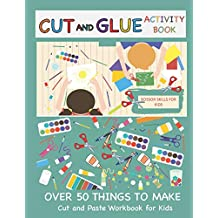 Cut and Glue Activity Book: Cut and Paste Workbook for Kids: Scissor Skills for Kids Over 50 Things to Make: Cutting and Pasting Book for Kids