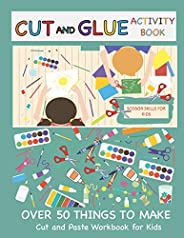 Cut and Glue Activity Book: Cut and Paste Workbook for Kids: Scissor Skills for Kids Over 50 Things to Make: C