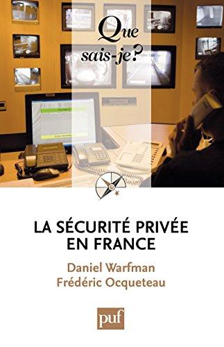 La sécurité privée en France: « Que sais-je ? » n° 3912