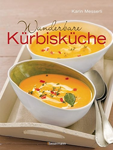 Wunderbare Kürbisküche: Die besten Rezepte für das beliebte Herbstgemüse