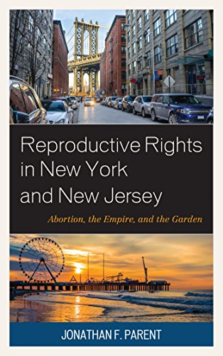 Reproductive Rights in New York and New Jersey: Abortion, the Empire, and the Garden (English Edition)