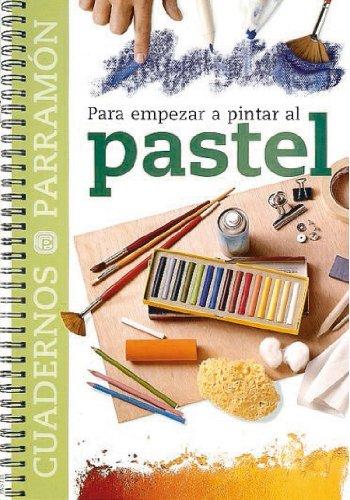 PARA EMPEZAR A PINTAR AL PASTEL (Cuadernos parramón)