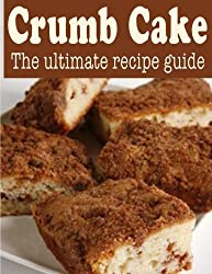 Crumb Cake: The Ultimate Recipe Guide by Danielle Caples (2013-10-04)