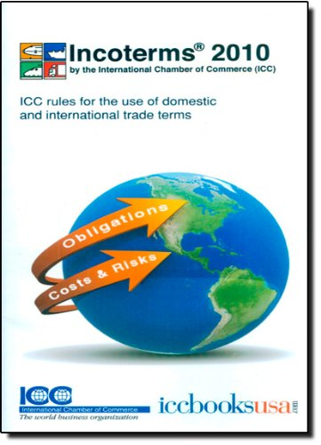 Incoterms 2010: ICC Rules for the Use of Domestic and International Trade Terms
