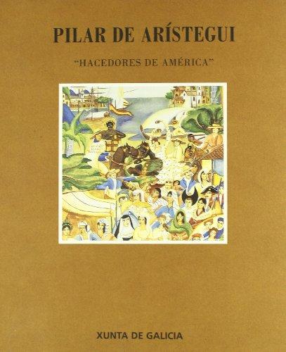 Pilar de Arístegui : hacedores de América