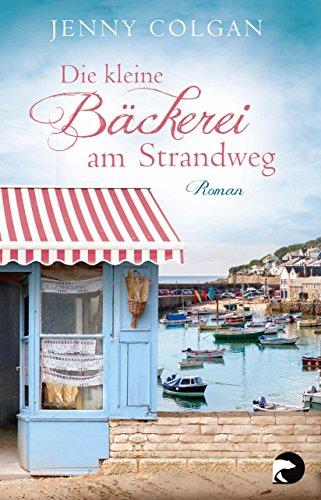 Die kleine Bäckerei am Strandweg: Roman von [Colgan, Jenny]