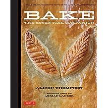 Bake: The Essential Companion