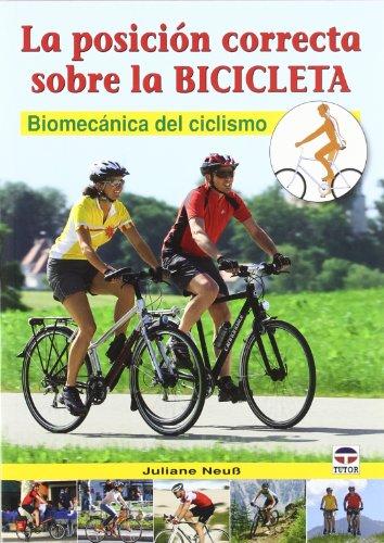 La posición correcta sobre la bicicleta : biomecánica del ciclismo por Juliane Neuss