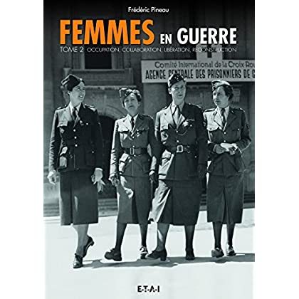 Femmes en guerre : Tome 2 : Occupation, collaboration, libération, reconstruction