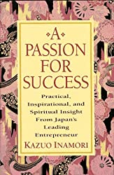 A Passion for Success: Practical, Inspirational, and Spiritual Insight from Japan's Leading Entrepreneur by Kazmo Inamori (1995-05-01)