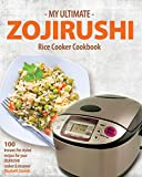 My Ultimate ZOJIRUSHI Rice Cooker Cookbook: 100 Instant-Pot styled recipes for your ZOJIRUSHI cooker & steamer (Professional Home Multicookers Book 2) (English Edition)