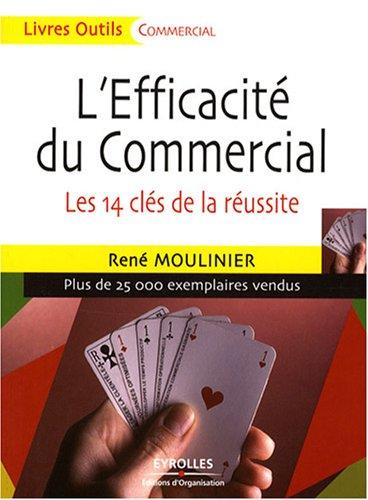 L'efficacité du commercial: Les 14 clés de la réussite par René Moulinier