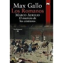 Los Romanos. Marco Aurelio: El martirio de los cristianos (Alianza Literaria (Al))