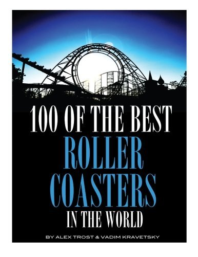 100 of the Best Roller Coasters In the World by Alex Trost (2013-10-22)