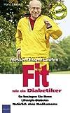 Fit wie ein Diabetiker: So besiegen Sie Ihren Lifestile-Diabetes Natürlich ohne Medikamente