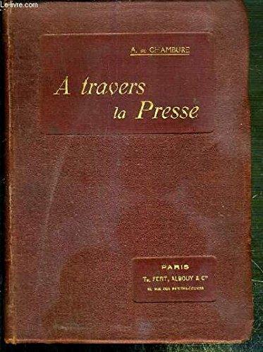 A TRAVERS LA PRESSE par CHAMBURE A. DE