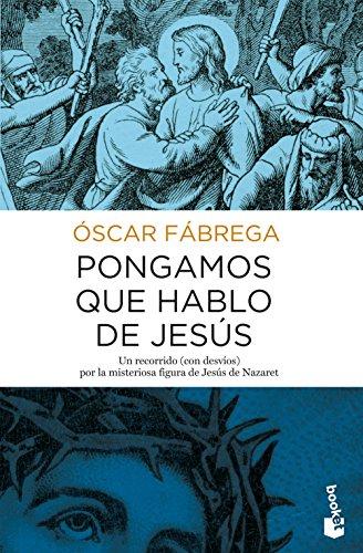 Pongamos que hablo de Jesús (Divulgación) por Óscar Fábrega