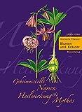 Heimische Pflanzen - Geheimnisvolle Namen, Heilwirkung und Mythos: Teil 1: Blumen & Kräuter